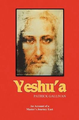 Yeshu'a: An Account of a Master's Journey East (Paperback)