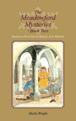 The Meadowford Mysteries - Book Two: Mayhem at Wood Hall & Mallarky at St. Mildred's (Hardback)