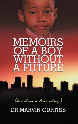 Memoirs of a Boy Without a Future: (Based on a True Story) (Hardback)