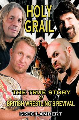 Holy Grail: The True Story of British Wrestling's Revival (Paperback)