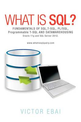 What Is SQL ?: Fundamentals of SQL, T-SQL, PL/SQL and Datawarehousing. (Paperback)