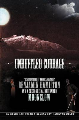 Unruffled Courage: The Adventures of American Patriot Benjamin Hamilton and a Cherokee Maiden Named Moonglow (Paperback)