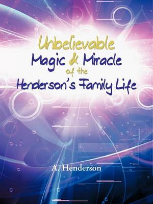 Unbelievable Magic & Miracle of the Henderson's Family Life (Paperback)