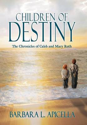 Children of Destiny: The Chronicles of Caleb and Mary Ruth (Hardback)