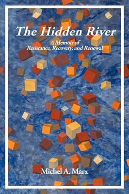 The Hidden River: A Memoir of Resistance, Recovery, and Renewal (Paperback)