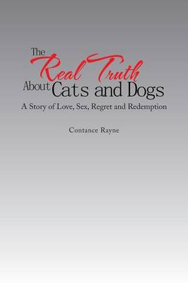 The Real Truth about Cats and Dogs: A Story of Love, Sex, Regret and Redemption (Paperback)