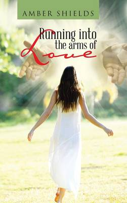 Running Into the Arms of Love (Hardback)