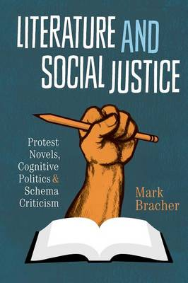 Literature and Social Justice: Protest Novels, Cognitive Politics, and Schema Criticism - Cognitive Approaches to Literature and Culture Series (Paperback)