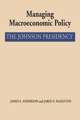 Managing Macroeconomic Policy: The Johnson Presidency (Paperback)