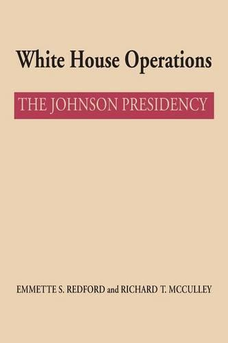 White House Operations: The Johnson Presidency - An Administrative History of the Johnson Presidency Series (Paperback)