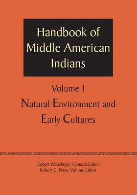 Handbook of Middle American Indians, Volume 1: Natural Environment and Early Cultures (Paperback)