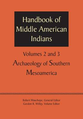 Handbook of Middle American Indians, Volumes 2 and 3: Archaeology of Southern Mesoamerica (Paperback)