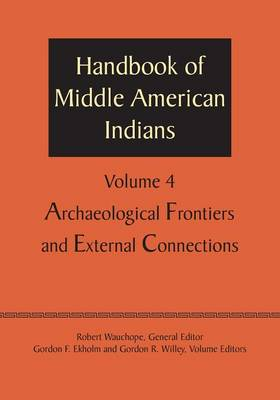 Handbook of Middle American Indians, Volume 4: Archaeological Frontiers and External Connections (Paperback)