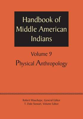 Handbook of Middle American Indians, Volume 9: Physical Anthropology (Paperback)