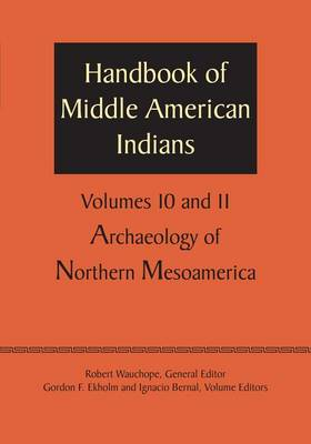 Handbook of Middle American Indians, Volumes 10 and 11: Archaeology of Northern Mesoamerica (Paperback)