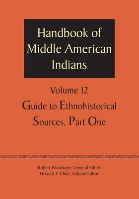 Handbook of Middle American Indians, Volume 12: Guide to Ethnohistorical Sources, Part One (Paperback)