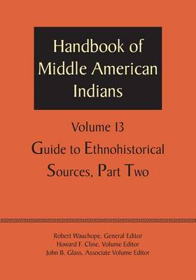 Handbook of Middle American Indians, Volume 13: Guide to Ethnohistorical Sources, Part Two (Paperback)