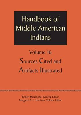 Handbook of Middle American Indians, Volume 16: Sources Cited and Artifacts Illustrated (Paperback)