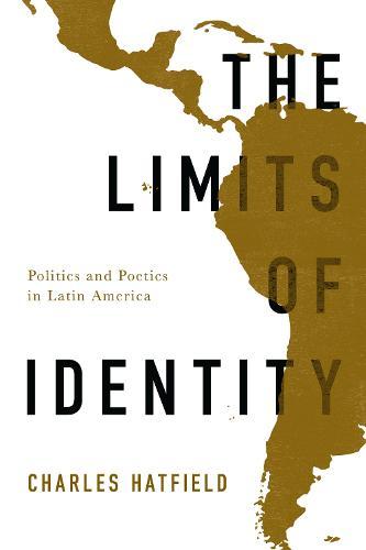 The Limits of Identity: Politics and Poetics in Latin America - Border Hispanisms (Paperback)