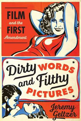 Dirty Words and Filthy Pictures: Film and the First Amendment (Paperback)