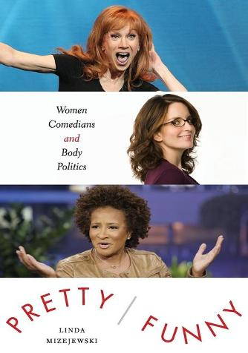 Pretty/Funny: Women Comedians and Body Politics (Paperback)