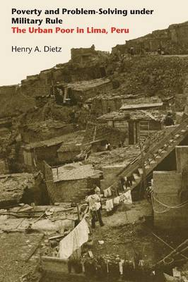 Poverty and Problem-Solving under Military Rule: The Urban Poor in Lima, Peru - LLILAS Latin American Monograph Series (Paperback)