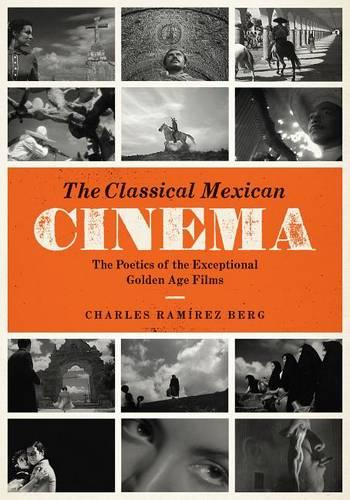 The Classical Mexican Cinema: The Poetics of the Exceptional Golden Age Films - Texas Film and Media Studies Series (Paperback)