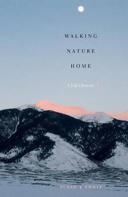 Walking Nature Home: A Life's Journey - Louann Atkins Temple Women & Culture Series (Paperback)