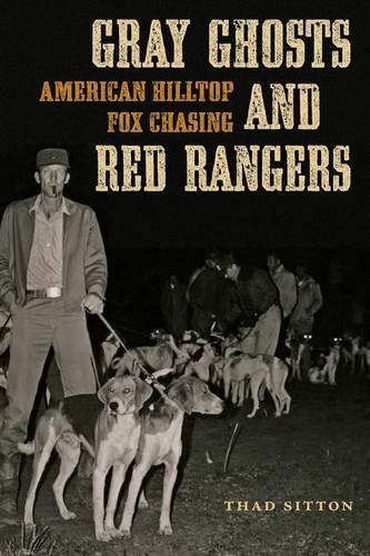 Gray Ghosts and Red Rangers: American Hilltop Fox Chasing - Jack and Doris Smothers Series in Texas History, Life, and Culture (Paperback)