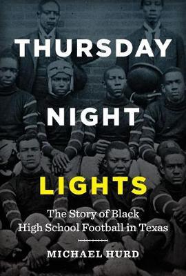 Thursday Night Lights: The Story of Black High School Football in Texas (Hardback)