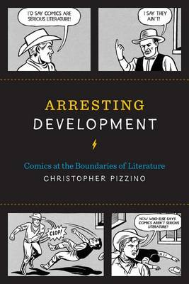 Arresting Development: Comics at the Boundaries of Literature - World Comics and Graphic Nonfiction Series (Paperback)