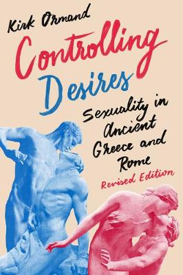 Controlling Desires: Sexuality in Ancient Greece and Rome (Paperback)