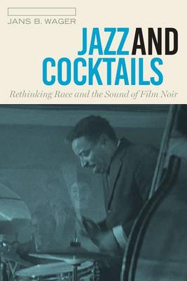 Jazz and Cocktails: Rethinking Race and the Sound of Film Noir (Hardback)