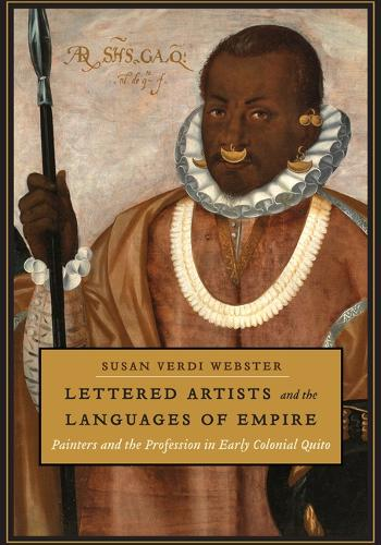 Lettered Artists and the Languages of Empire: Painters and the Profession in Early Colonial Quito (Hardback)