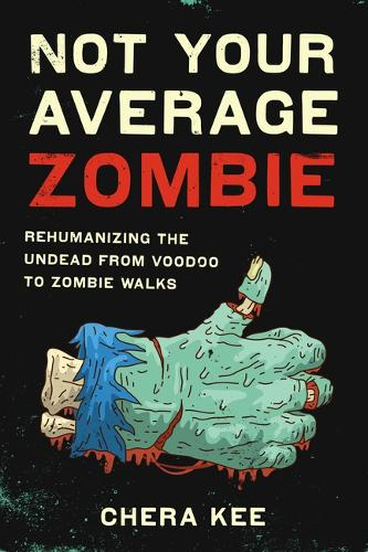 Not Your Average Zombie: Rehumanizing the Undead from Voodoo to Zombie Walks (Paperback)