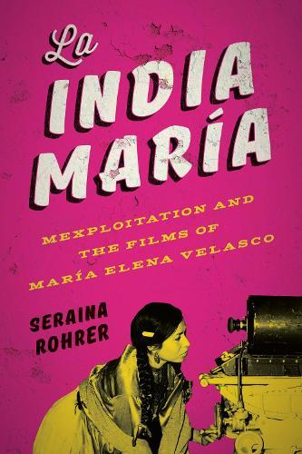 La India Maria: Mexploitation and the Films of Maria Elena Velasco (Hardback)