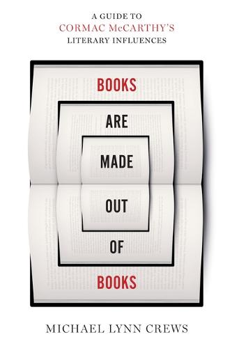 Books Are Made Out of Books: A Guide to Cormac McCarthy's Literary Influences (Hardback)