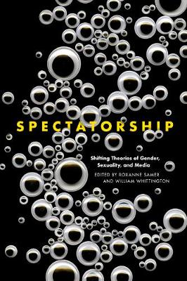 Spectatorship: Shifting Theories of Gender, Sexuality, and Media (Hardback)