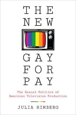 The New Gay for Pay: The Sexual Politics of American Television Production (Paperback)