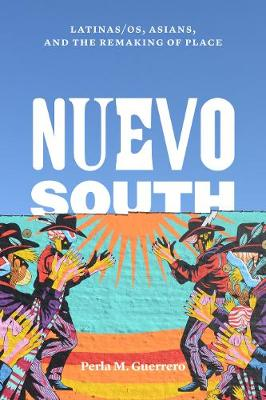 Nuevo South: Latinas/os, Asians, and the Remaking of Place (Hardback)