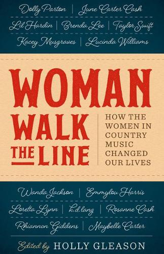Woman Walk the Line: How the Women in Country Music Changed Our Lives (Hardback)