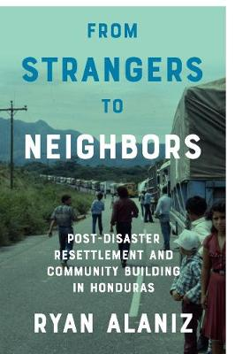 From Strangers to Neighbors: Post-Disaster Resettlement and Community Building in Honduras (Paperback)