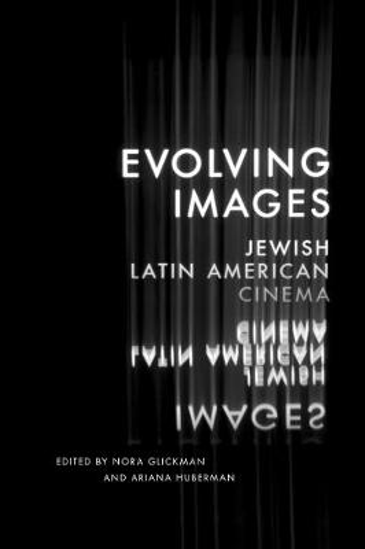 Evolving Images: Jewish Latin American Cinema (Hardback)