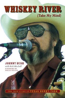 Whiskey River (Take My Mind): The True Story of Texas Honky-Tonk (Paperback)