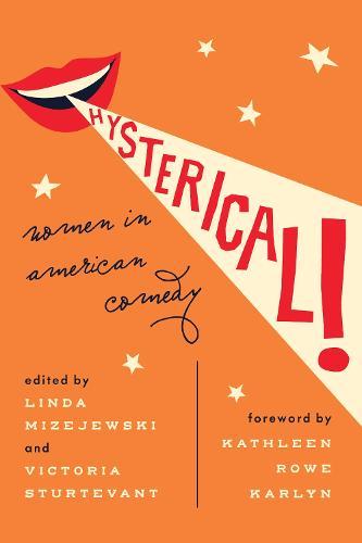 Hysterical!: Women in American Comedy (Hardback)