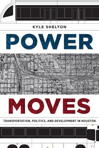 Power Moves: Transportation, Politics, and Development in Houston (Paperback)