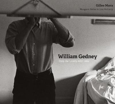 William Gedney: Only the Lonely, 1955-1984 (Hardback)