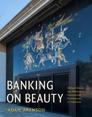 Banking on Beauty: Millard Sheets and Midcentury Commercial Architecture in California (Hardback)