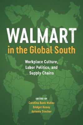 Walmart in the Global South: Workplace Culture, Labor Politics, and Supply Chains (Hardback)