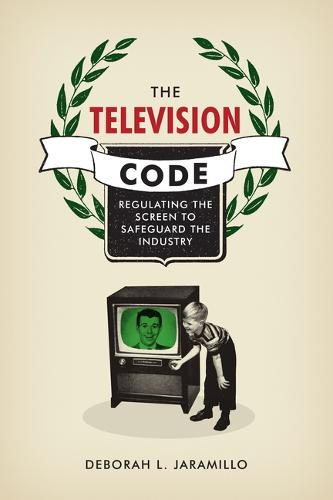 The Television Code: Regulating the Screen to Safeguard the Industry (Paperback)